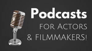 Podcasts for actors and filmmakers