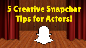 Snapchat tips for Actors!