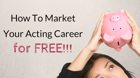 Marketing for Actors (for FREE) by Heidi Dean