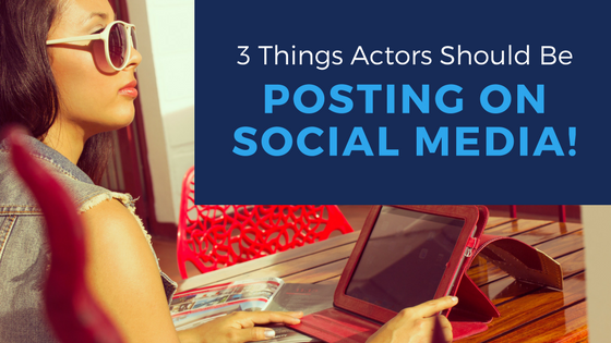 3 things an actor should be posting on social media