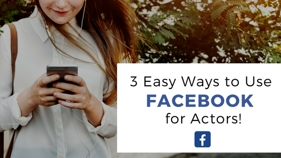3 easy ways to use facebook for actors