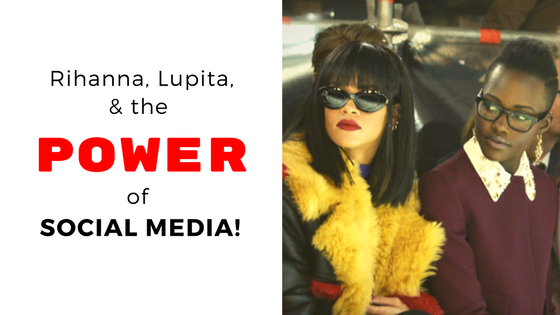 rihanna lupita and the power of social media